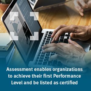 Assessment enables organizations to achieve their first Performance Level and be listed as certified